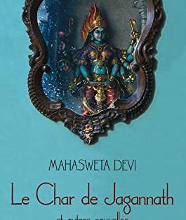 """""""Le Char de Jagannath et autres nouvelles"""" de Mahasweta Devi"""