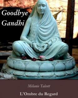 """Goodbye Gandhi"" de Mélanie Talcott"
