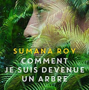 """""""Comment je suis devenue un arbre"""" de Sumana Roy"""