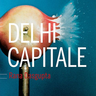 """DEHLI CAPITALE"" De Rana Dasgupta"