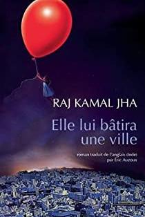 """Elle lui bâtira une ville"" de Raj Kamal Jha"