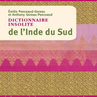 """""""Dictionnaire insolite de l'Inde du Sud"""" par Émilie Ponceaud-Goreau et Anthony Goreau-Ponceaud"""