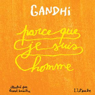 """""""Parce que je suis un homme"""" Gandhi - Illustré par Pascal Lemaître"""