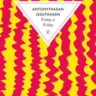 """Friday et Friday"" de Antonythasan Jesuthasan alias Shobasakthi"
