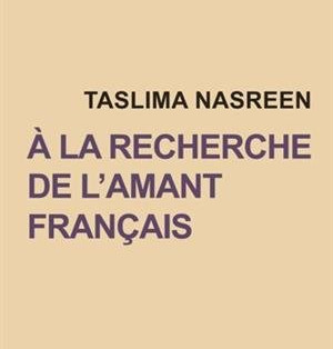 """A la recherche de l'amant français"" de Taslima Nasreen"