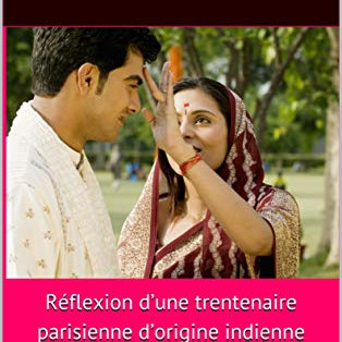 Mariage arrangé ou Meetic ? Réflexion d'une parisienne d'origine indienne par Victoria Verdy