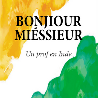 """Bonjiour Miéssieur - Un prof en Inde"" - Benjamin Audoye"