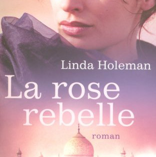 """La Rose Rebelle"" de Linda Holeman"