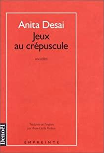 """""""Jeux au crépuscule"""" de Anita Desai"""