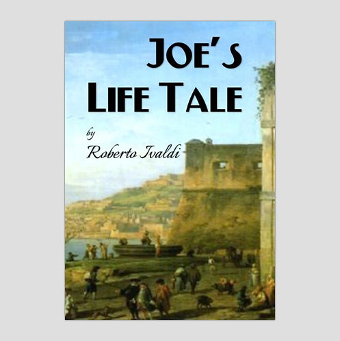 Joe's Life Tale, by Prof. Roberto Ivaldi of Roma Italy