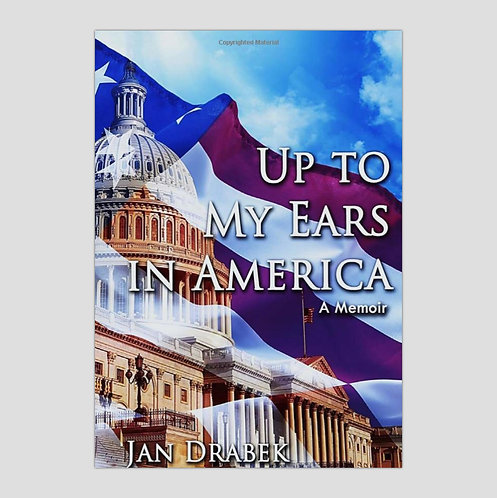 Up To My Ears In America, by Former Ambassador Jan Drabek