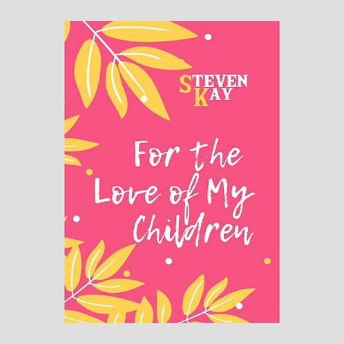 For the Love of My Children, by Steven Kay