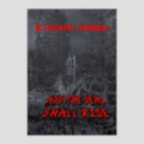 And the Dead Shall Rise by M. Frederic J