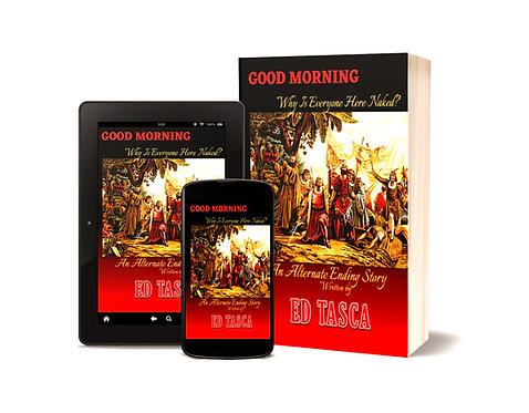 GOOD MORNING, Why is Everyone Here Naked, by actor, comedian Ed Tasca