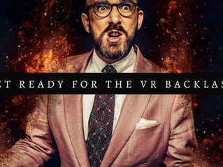 The Virtual Reality Backlash. Coming to a scream near you, soon.