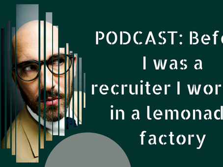 PODCAST: BEFORE I WAS A RECRUITER I WORKED IN A LEMONADE FACTORY