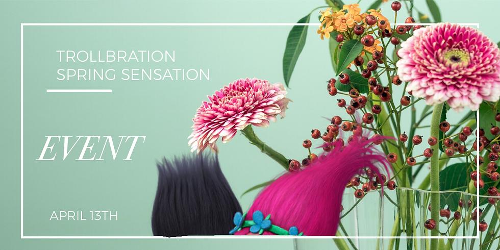 Trollbration-Spring Sensation Event  (1)