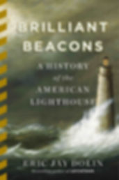 Eric Jay Dolin Brilliant Beacons: A History of the Amerian Lighthouse