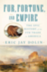 Eric Jay Dolin Fur, Fortune, and Empire: The Epic History of the Fur Trade in America