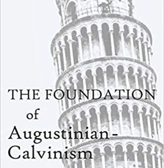A Review: The Foundation of Augustinian-Calvinism by Ken Wilson