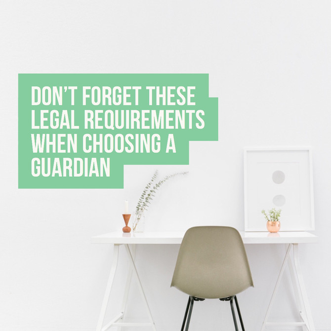 Don't Overlook These Legal Requirements When Choosing a Guardian