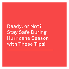 Ready, or Not? Stay Safe During Hurricane Season with These Tips!