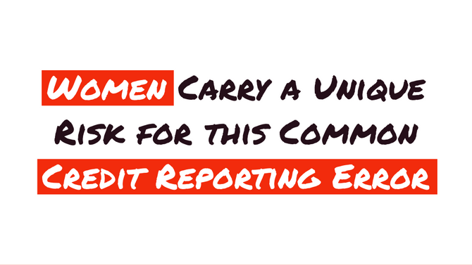Women Carry a Unique Risk for this Common Credit Reporting Error
