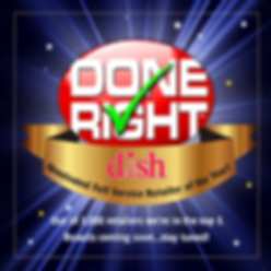 Nominated in the top 3 Full Service Retailer of the Year forDish Network, Done RightSatellite, TV and Smart Home will learn the outcome in May.