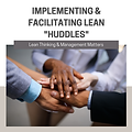 Implementing and Facilitating Lean Huddl