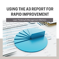 Using the A3 Report for Rapid Improvemen