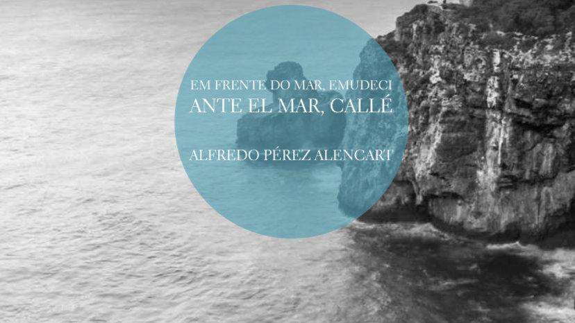 """""""Em Frente do Mar Emudeci"""" Alfredo Pérez Alencart"""