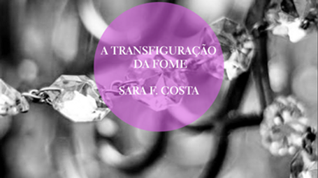 A TRANSFIGURAÇÃO DA FOME, de Sara F. Costa