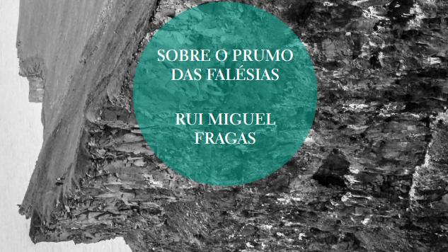 """""""Sobre o Prumo das Falésias"""" Rui Miguel Fragas"""