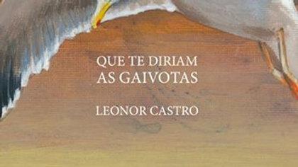 """""""Que te diriam as gaivotas"""" de Leonor Castro"""