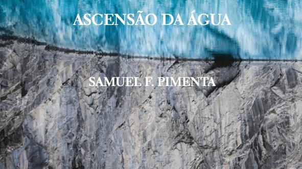 """""""Ascensão da Água"""" Samuel F. Pimenta"""