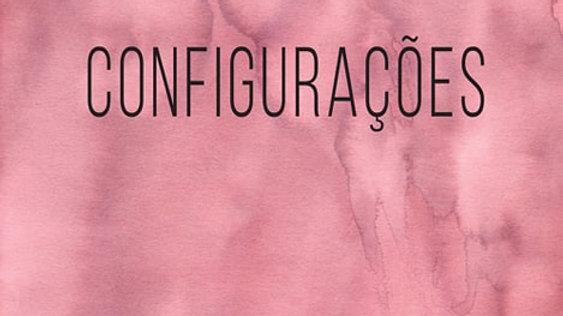 """""""Configurações"""" Ana Maria Puga"""