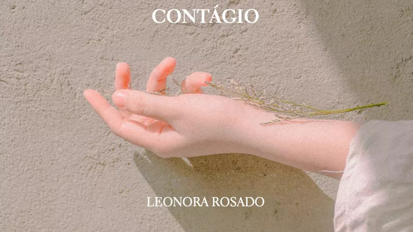 """""""CONTÁGIO"""" Leonora Rosado"""