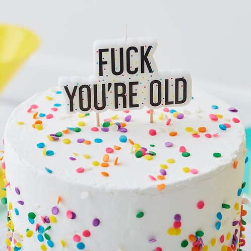 Fuck You're Old Birthday Cake Candle