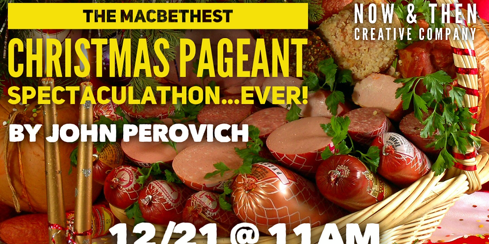 THE MACBETHEST CHRISTMAS PAGEANT SPECTACULATON…EVER! by John Perovich