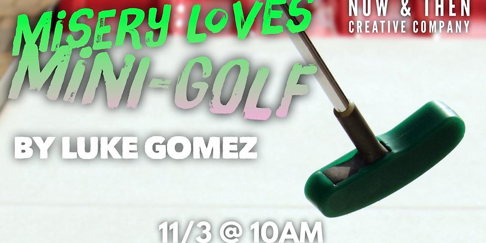 MISERY LOVES MINI-GOLF by Luke Gomez