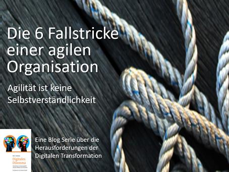 Die 6 Fallstricke einer agilen Organisation - Agilität ist keine Selbstverständlichkeit!