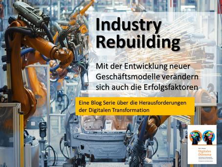Industry Rebuilding - Mit der Entwicklung neuer Geschäftsmodelle verändern sich die Erfolgsfaktoren
