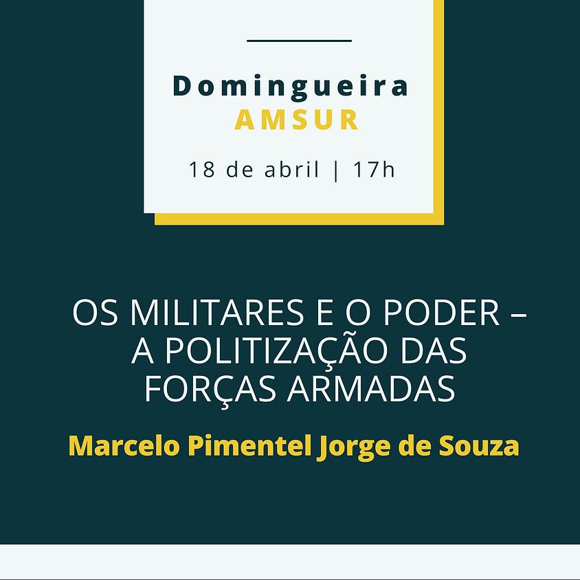 Domingueiras AMSUR: Os Militares e o Poder - Marcelo Pimentel