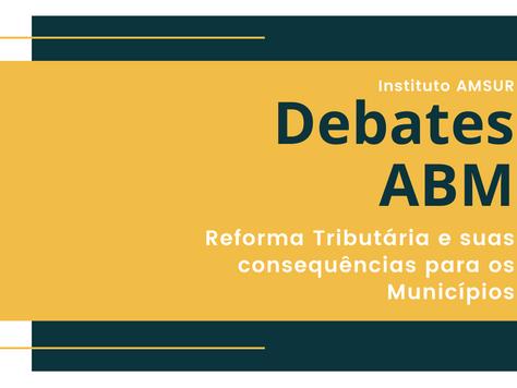 Debates ABM: Reforma Tributária e suas consequências para os Municípios