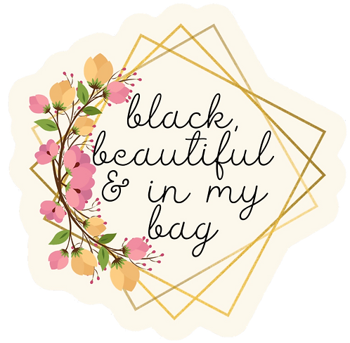 Black beautiful and in my bag sticker