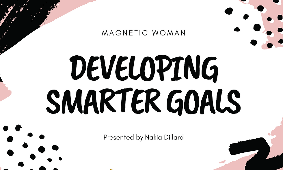 Magnetic Woman: Developing SMARTER Goals (Session #3)