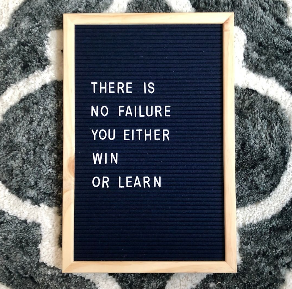 there is no failure you either win or learn