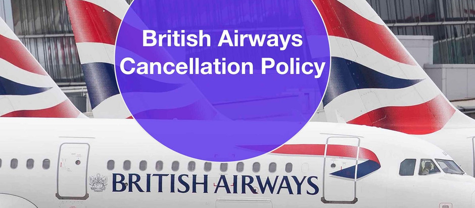 Know a piece of details about the cancellation policies for British Airways