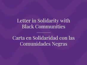 Letter in Solidarity with Black Communities / Carta en Solidaridad con las Comunidades Negras