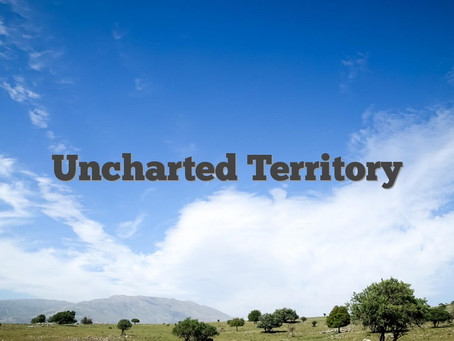 Unchartered Territory!